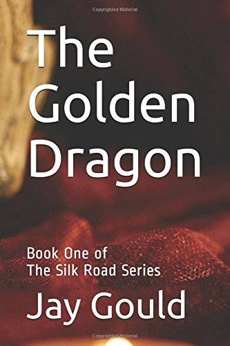 Read Online The Golden Dragon: Book One of The Silk Road Series PDF