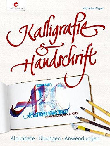 Kalligrafie & Handschrift: Alphabete, Übungen, Anwendungen