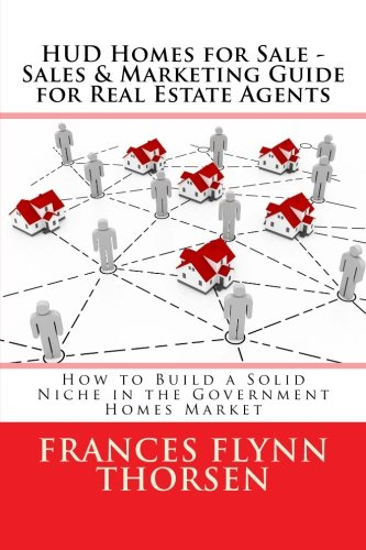 HUD Homes for Sale - Sales and Marketing Guide  for Real Estate Agents: How to Build a Solid Niche in the Government Homes Market (Hud Homes)