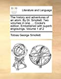 The History and Adventures of an Atom by Dr Smollett Two Volumes in One Cooke's Edition Embellished with Superb Engravings Volume 1 Of, Tobias George Smollett, 1170637779