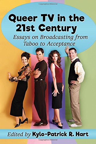 Queer TV in the 21st Century: Essays on Broadcasting from Taboo to Acceptance