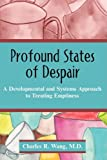 Profound States of Despair: A Developmental and Systems Approach to Treating Emptiness