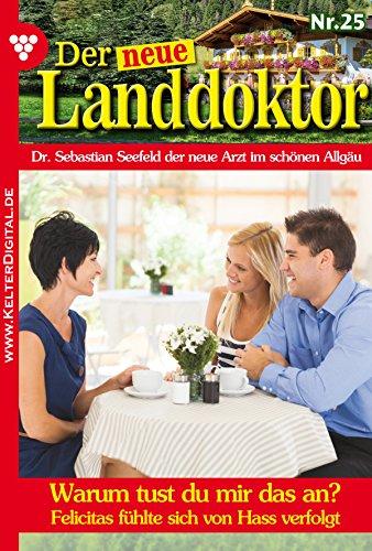 Der neue Landdoktor 25 - Arztroman: Warum tust du mir das an? (German Edition)