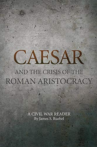Caesar and the Crisis of the Roman Aristocracy: A Civil War Reader (Oklahoma Series in Classical Culture)
