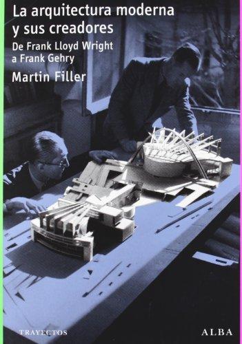 Descargar Libro La Arquitectura Moderna Y Sus Creadores: De Frank Lloyd Wright A Frank Gehry Martin Filler