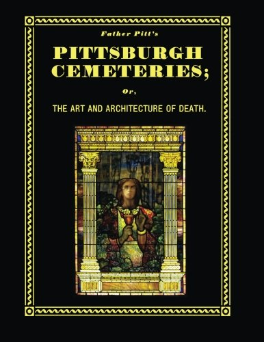 Father Pitt's Pittsburgh Cemeteries: The Art and Architecture of Death PDF