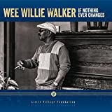 If Nothing Ever Changes By Wee Willie Walker (2015-06-08)