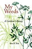 img - for My Weeds: A Gardener's Botany by Sara B. Stein (2000-06-30) book / textbook / text book