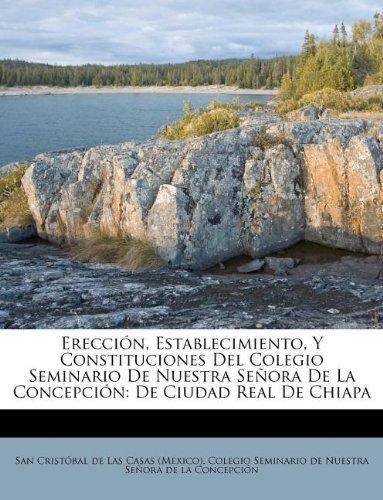 Download Erección, Establecimiento, Y Constituciones Del Colegio Seminario De Nuestra Señora De La Concepción: De Ciudad Real De Chiapa (Spanish Edition) PDF