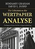 Die Geheimnisse der Wertpapieranalyse: Das Standardwerk des modernen Investierens
