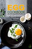 Egg Cookbook: Easy & Delicious Egg Recipes for Any Time of Day