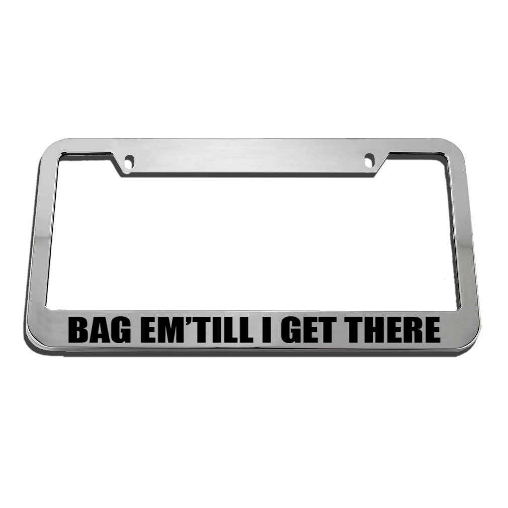 Speedy Pros Bag Em' Till I Get There License Plate Frame Tag Holder
