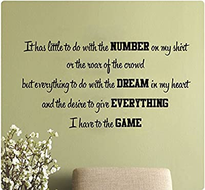 """22"""" It has Little To Do With The Number On My Shirt or The Roar Of The Crowd But Everything To Do With The Dream in My Heart And the Desire to Give Everything To The Game Wall Decal Sticker Art Mural Baseball Sports Quote"""