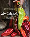 My Calabria: Rustic Family Cooking from Italy's Undiscovered South