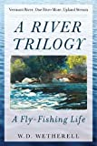 img - for A River Trilogy: A Fly-Fishing Life book / textbook / text book