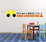 Playroom Vinyl Wall Art Decal Its not a mess Its Under Construction Playroom quote Construction decal Bob The Builder