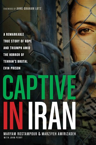 Captive In Iran A Remarkable True Story Of Hope And Triumph Amid The Horror