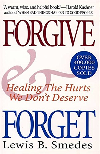 Forgive and Forget: Healing the Hurts We Don't Deserve
