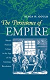 img - for The Persistence of Empire: British Political Culture in the Age of the American Revolution (Published by the Omohundro Institute of Early American ... and the University of North Carolina Press) book / textbook / text book
