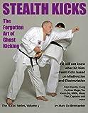 Stealth Kicks: The Forgotten Art of Ghost Kicking (The 'Kicks' series) (Volume 5)