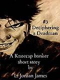 img - for Deciphering a Dead man: A Kneecap Banker Short story (The Kneecap Banker Book 3) book / textbook / text book