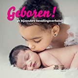 Geboren! : 30 Bijzondere Bevallingsverhalen, Nieboer, Bertho and van Gene, Marieke, 9036805899