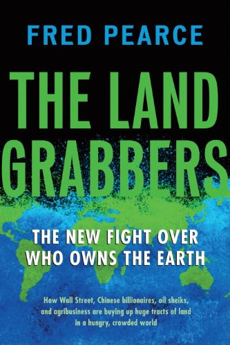 The Land Grabbers: The New Fight over Who Owns the Earth (Grabber Business)