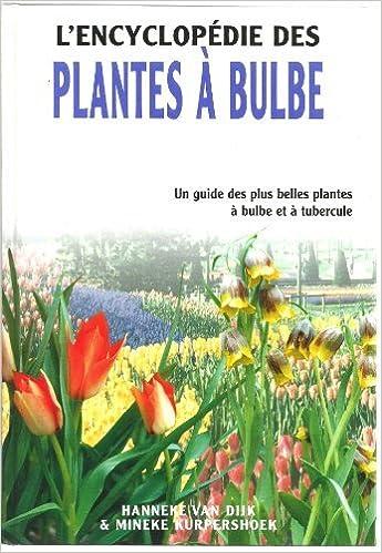 00bdeddf550f Amazon.fr - L encyclopédie des plantes à bulbe - Hanneke van Dijk, Mineke  Kurpershoek - Livres