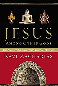 Jesus Among Other Gods: The Absolute Claims of the Christian Message by [Zacharias, Ravi]