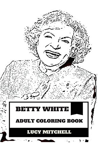 Betty White Adult Coloring Book: Mayor of Hollywood and Longest Female Entertainer, Comedian and Hollywood Classic Dame Inspired Adult Coloring Book (Betty White (Dame Adult Wig)