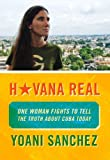 Havana Real: One Woman Fights to Tell the Truth about Cuba Today