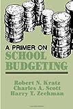 A Primer on School Budgeting, Robert N. Kratz and Charles A. Scott, 1566766397