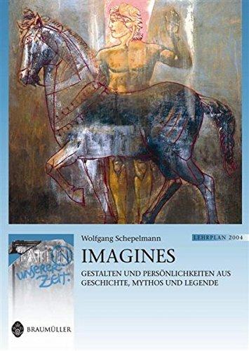 Imagines: Gestalten und Persönlichkeiten aus Geschichte, Mythos und Legende. Lat. /Dt. (Latein in unserer Zeit)