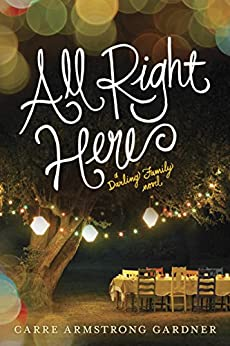 All Right Here (The Darlings Book 1) by [Gardner, Carre Armstrong]