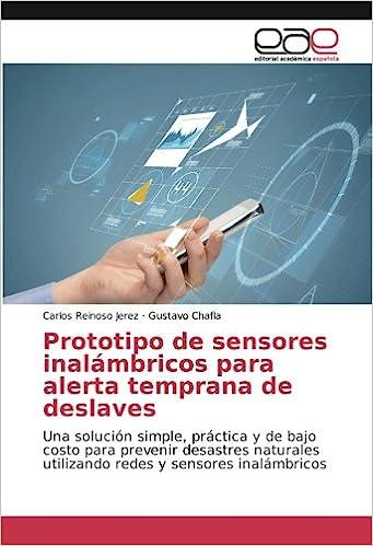 Prototipo de sensores inalámbricos para alerta temprana de deslaves: Una solución simple, práctica y de bajo costo para prevenir desastres naturales ... y ...