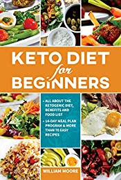 Keto Diet for Beginners: All about the Ketogenic Diet, Benefits and Food List, 14-Day Meal Plan Program & More Than 70 Easy Recipes