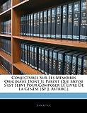 Conjectures Sur les Mémoires Originaux Dont il Paroit Que Moyse S'Est Servi Pour Composer le Livre de la Genèse [by J Astruc ], Jean Astruc, 1144248019