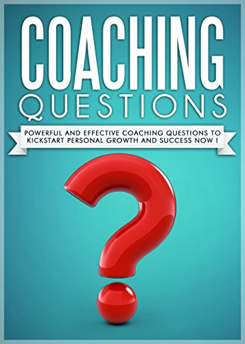 Pdf Teaching COACHING :Coaching Questions Powerful Coaching Questions To Kickstart Personal Growth And Succes Now ! - Life Coaching,Life Coach, Success Principles,Success Habits-