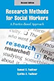 Research Methods for Social Workers : A Practice-Based Approach, Faulkner, Samuel and Faulkner, Cynthia, 1935871323
