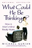 What Could He Be Thinking?, Michael Gurian, 0312311494