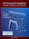 img - for Intelligent Robots - Sensing, Modeling and Planning: Sensing, Modeling and Planning (Series in Machine Perception and Artificial Intelligence, Vol 27) book / textbook / text book