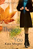 Thought I Knew You, Kate Moretti, 1479270172