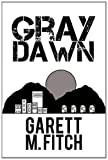 Gray Dawn, Garett M. Fitch, 1477257160