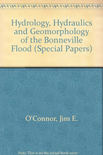 Hydrology, Hydraulics, and Geomorphology of the Bonneville Flood: 1993 (SPECIAL PAPER (GEOLOGICAL SOCIETY OF AMERICA))