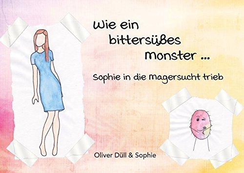 Wie ein bittersüßes Monster...: Sophie in die Magersucht trieb