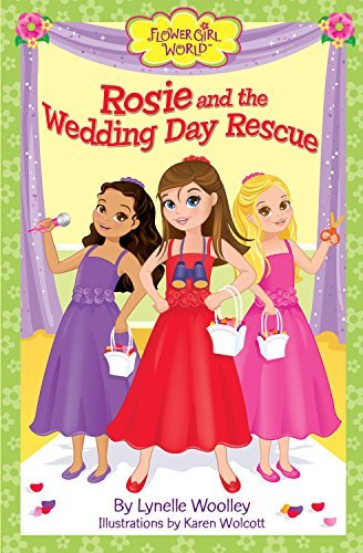 Rosie and the Wedding Day Rescue (Flower Girl World) by Lynelle Woolley (2012-01-03)