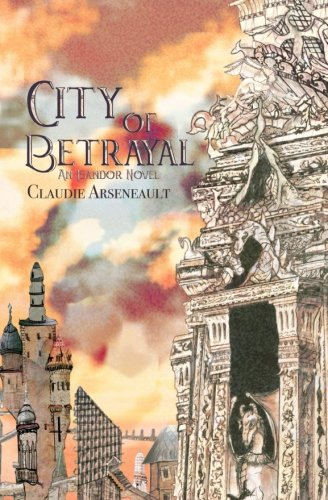 City of Betrayal: (Isandor #2) (City of Spires) (Volume 2)