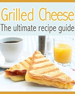 Grilled Cheese: The Ultimate Recipe Guide by [Hewsten, Susan, Books, Encore]