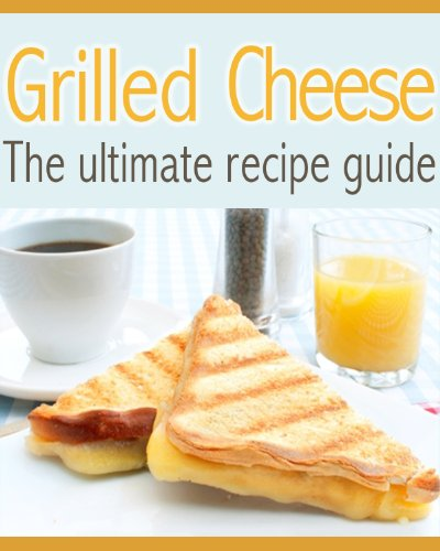 Grilled Cheese :The Ultimate Recipe Guide - Delicious & Best Selling Recipes by [Hewsten, Susan, Books, Encore]