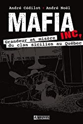 Mafia Inc. : Grandeur et Misère du Clan Sicilien au Quebec